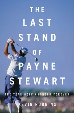 The Last Stand of Payne Stewart by Kevin Robbins